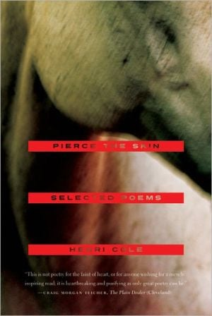 Pierce the Skin: Selected Poems, 1982-2007 book written by Henri Cole
