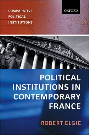 Political Institutions in Contemporary France book written by Robert Elgie
