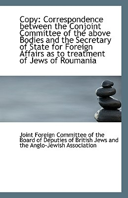 Copy: Correspondence Between the Conjoint Committee of the Above Bodies and the Secretary of State F book written by Foreign Committee of the Board of Deputi, Committee Of the B
