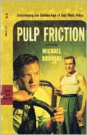 Pulp Friction: Uncovering the Golden Age of Gay Male Pulps book written by Michael Bronski
