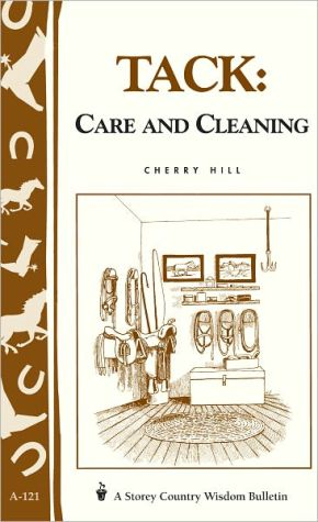 Tack: Care and Cleaning: Storey's Country Wisdom Bulletin A-121 book written by Cherry Hill