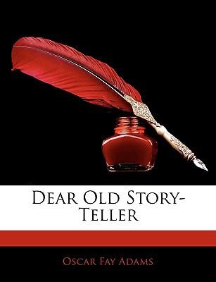 Dear Old Story-Teller written by Adams, Oscar Fay