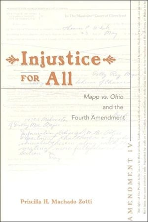 Injustice for All: MAPP VS. Ohio and the Fourth Amendment book written by Priscilla H. Machado Zotti