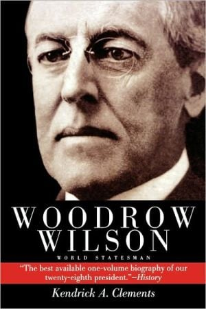 Woodrow Wilson book written by Kendrick A. Clements