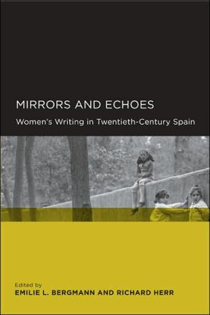 Mirrors and Echoes: Women's Writing in Twentieth-Century Spain book written by Emilie L. Bergmann