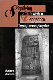 Signifying with a Vengeance: Theories, Literatures, Storytellers book written by Mustapha Marrouchi