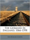 The Germans in England, 1066-1598 book written by Ian Duncan Colvin