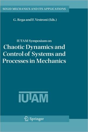 IUTAM Symposium on Chaotic Dynamics and Control of Systems and Processes in Mechanics book written by G. Rega