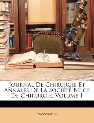 Journal de Chirurgie Et Annales de La Socit Belge de Chirurgie, Volume 1 written by Anonymous