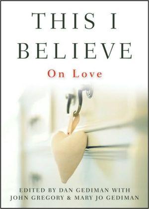 This I Believe: On Love written by Dan Gediman