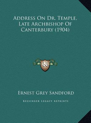 Address on Dr. Temple, Late Archbishop of Canterbury (1904) book written by Sandford, Ernest Grey