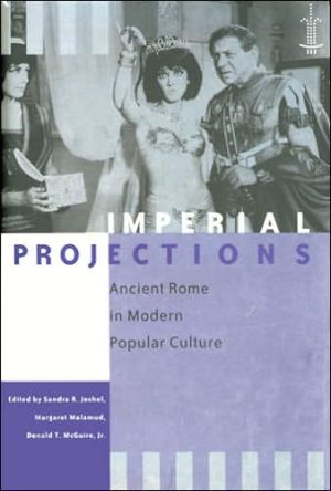 Imperial Projections: Ancient Rome in Modern Popular Culture book written by Sandra R. Joshel