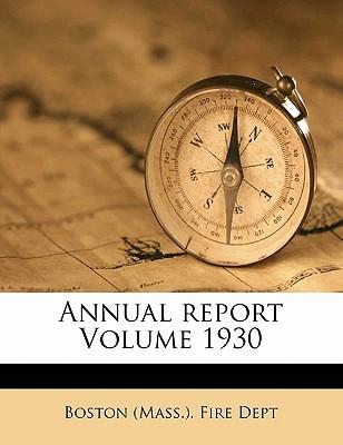 Annual Report Volume 1930 book written by BOSTON MASS. . FIRE , Boston (Mass ). Fire Dept