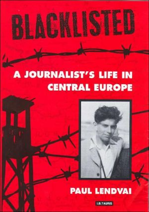 Blacklisted : A Journalist's Life in Central Europe book written by Paul Lendvai
