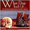 What Dogs Teach Us: Life's Lessons Learned from Our Best Friends book written by Glenn Dromgoole