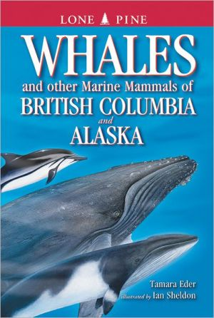 Whales and Other Marine Mammals of British Columbia and Alaska book written by Tamara Eder