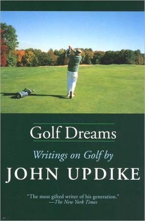 Golf Dreams: Writings on Golf book written by John Updike