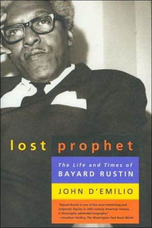 The Lost Prophet: The Life and Times of Bayard Rustin book written by John D'Emilio