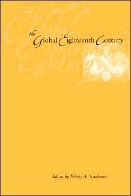 The Global Eighteenth Century book written by Felicity A. Nussbaum