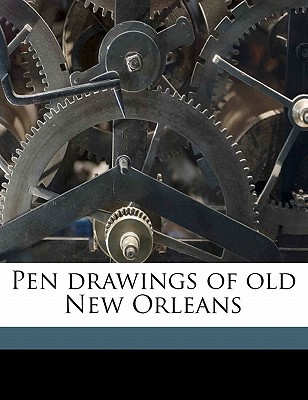 Pen Drawings of Old New Orleans written by Churchill, Francis Gorton
