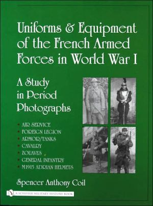 Uniforms and Equipment of the French Armed Forces in World War I: A Study in Period Photographs book written by Spencer A. Coil