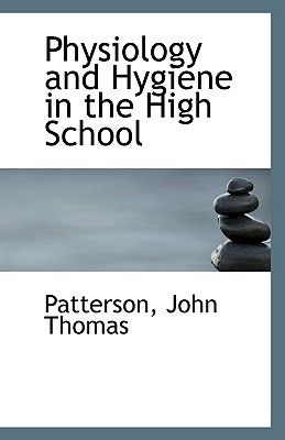 Physiology and Hygiene in the High School book written by Thomas, Patterson John