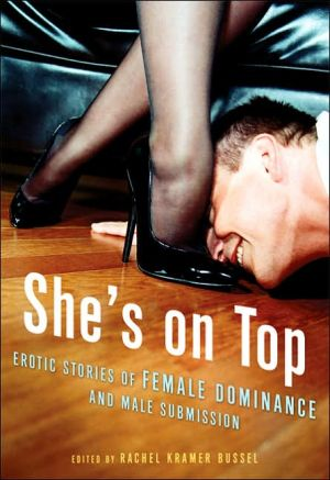 She's on Top: Erotic Stories of Female Dominance and Male Submission book written by Rachel Kramer Bussel