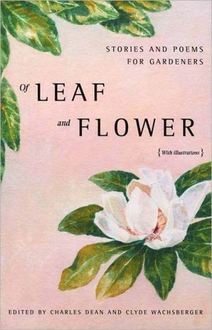 Of Leaf and Flower: Stories and Poems for Gardeners book written by Charles Dean