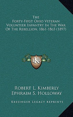 The Forty-First Ohio Veteran Volunteer Infantry in the War of the Rebellion, 1861-1865 (1897) book written by Kimberly, Robert L. , Holloway, Ephraim S.