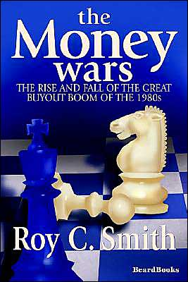 The Money Wars: The Rise and Fall of the Great Buyout Boom of the 1980s book written by Roy C. Smith