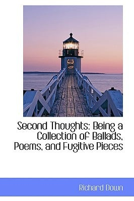 Second Thoughts: Being a Collection of Ballads, Poems, and Fugitive Pieces book written by Down, Richard