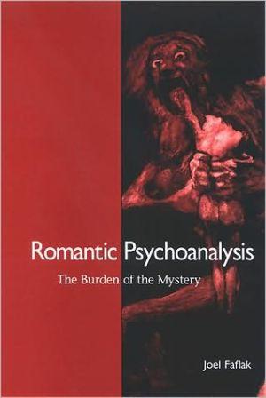 Romantic Psychoanalysis: The Burden of the Mystery book written by R. Hrair Dekmejian