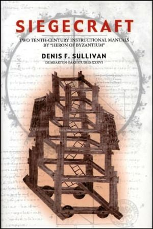Siegecraft: Two Tenth-Century Instructional Manuals by Heron of Byzantium book written by Denis F. Sullivan
