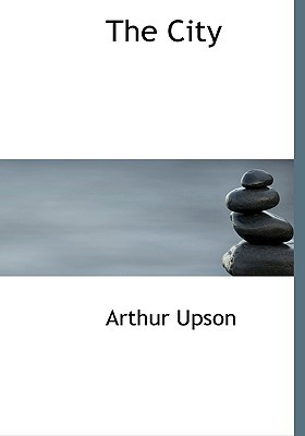The City book written by Upson, Arthur
