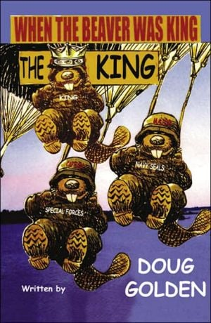 When the Beaver Was the King book written by Doug Golden