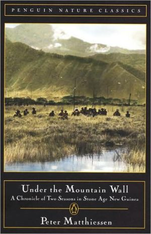 Under the Mountain Wall: A Chronicle of Two Seasons in Stone Age New Guinea book written by Peter Matthiessen