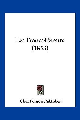 Les Francs-Peteurs (1853) written by Chez Poisson Publisher, Poisson Publisher