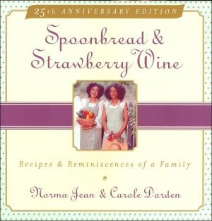 Spoonbread and Strawberry Wine: Recipes & Reminiscences of a Family book written by Carole Darden