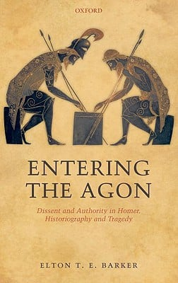 Entering the Agon: Dissent and Authority in Homer, Historiography, and Tragedy book written by Elton T. E. Barker