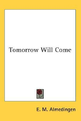 Tomorrow Will Come written by Almedingen, E. M.
