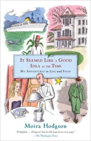 It Seemed Like a Good Idea at the Time: My Adventures in Life and Food book written by Moira Hodgson