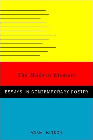 The Modern Element: Essays on Contemporary Poetry book written by Adam Kirsch