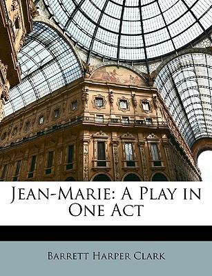 Jean-Marie: A Play in One Act written by Clark, Barrett Harper