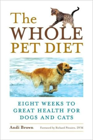Whole Pet Diet: Eight Weeks to Great Health for Dogs and Cats book written by Andi Brown