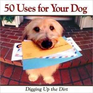 50 Uses for Your Dog: Digging Up the Dirt written by Jay Grose