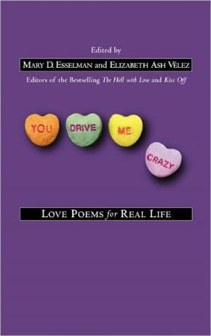 You Drive Me Crazy: Love Poems for Real Life book written by Mary D. Esselman