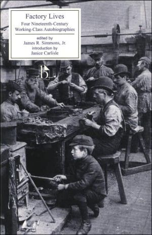 Factory Lives: Four Nineteenth-Century Working-Class Autobiographies (1828-1850) book written by James R. Simmons, Jr