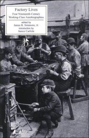 Factory Lives: Four Nineteenth-Century Working-Class Autobiographies (1828-1850) written by James R. Simmons, Jr