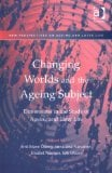 Changing Worlds and the Ageing Subject: Dimensions in the Study of Ageing and Later Life book written by Britt-Marie Oberg