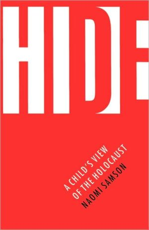 Hide: A Child's View of the Holocaust book written by Naomi Samson